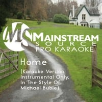 Mainstream Source Pro Karaoke | Home (Karaoke Version Originally Performed by Michael Buble)[Instrumental]
