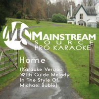 Mainstream Source Pro Karaoke | Home (Karaoke Version With Guide Melody Originally Performed by Michael Buble)