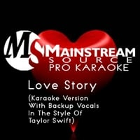 Mainstream Source Pro Karaoke | Love Story (Karaoke Version With Backup Vocals in the Style of Taylor Swift)