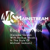 Mainstream Source Pro Karaoke | Rock With You (Karaoke Version With Backup Vocals in the Style of Michael Jackson)