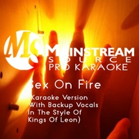 Mainstream Source Pro Karaoke | Sex On Fire (Karaoke Version With Backup Vocals in the Style of Kings of Leon)