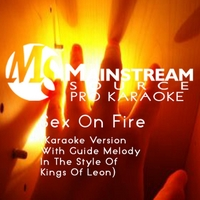 Mainstream Source Pro Karaoke | Sex On Fire (Karaoke Version With Guide Melody in the Style of Kings of Leon)