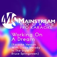 Mainstream Source Pro Karaoke | Working On a Dream (Karaoke Version With Guide Melody in the Style of Bruce Springsteen)
