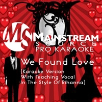 Mainstream Source Pro Karaoke | We Found Love (Karaoke Version With Teaching Vocal in the Style of Rihanna)