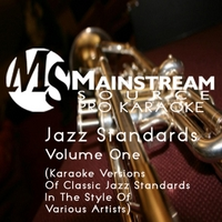 Mainstream Source Pro Karaoke | Jazz Standards Volume One (Karaoke Versions of Classic Jazz Standards in the Style of Various Artists)