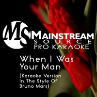 Mainstream Source Pro Karaoke | When I Was Your Man (Karaoke Version in the Style of Bruno Mars)
