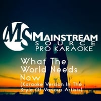Mainstream Source Pro Karaoke | What the World Needs Now (Karaoke Version in the Style of Various Artists)