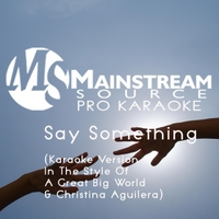 Mainstream Source Pro Karaoke | Say Something (Karaoke Version) [In the Style of A Great Big World & Christina Aguilera]