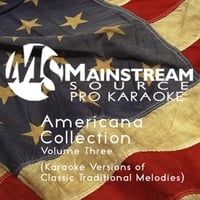 Mainstream Source Pro Karaoke | Americana Collection, Vol. 3 (Karaoke Versions of Classic Traditional Melodies)
