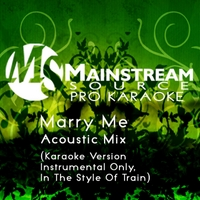 Mainstream Source Pro Karaoke | Marry Me (Acoustic Karaoke Version, Instrumental Only, in the Style of Train)