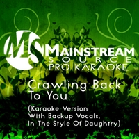 Mainstream Source Pro Karaoke | Crawling Back to You (Karaoke Version With Backup Vocals in the Style of Daughtry)