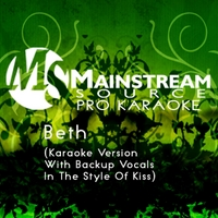 Mainstream Source Pro Karaoke | Beth (Karaoke Version With Backup Vocals in the Style of Kiss)