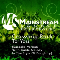 Mainstream Source Pro Karaoke | Crawling Back to You (Karaoke Version With Guide Melody in the Style of Daughtry)