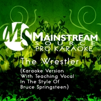 Mainstream Source Pro Karaoke | The Wrestler (Karaoke Version With Teaching Vocal in the Style of Bruce Springsteen)