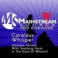 Mainstream Source Pro Karaoke | Careless Whisper (Karaoke Version With Teaching Vocal in the Style of Wham!)