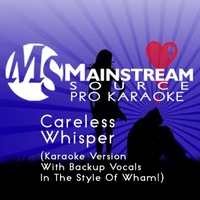 Mainstream Source Pro Karaoke | Careless Whisper (Karaoke Version With Backup Vocals in the Style of Wham!)