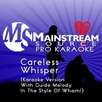 Mainstream Source Pro Karaoke | Careless Whisper (Karaoke Version With Guide Melody in the Style of Wham!)
