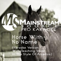 Mainstream Source Pro Karaoke | Horse With No Name (Karaoke Version With Teaching Vocal in the Style of America)