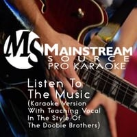 Mainstream Source Pro Karaoke | Listen to the Music (Karaoke Version With Teaching Vocal in the Style of the Doobie Brothers)
