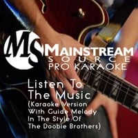 Mainstream Source Pro Karaoke | Listen to the Music (Karaoke Version With Guide Melody in the Style of the Doobie Brothers)