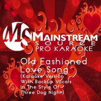 Mainstream Source Pro Karaoke | Old Fashioned Love Song (Karaoke Version With Backup Vocals in the Style of Three Dog Night)