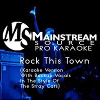 Mainstream Source Pro Karaoke | Rock This Town (Karaoke Version With Backup Vocals in the Style of the Stray Cats)