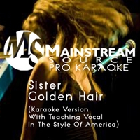 Mainstream Source Pro Karaoke | Sister Golden Hair (Karaoke Version With Teaching Vocal in the Style of America)