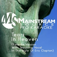 Mainstream Source Pro Karaoke | Tears in Heaven (Karaoke Version With Teaching Vocal in the Style of Eric Clapton)
