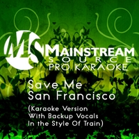 Mainstream Source Pro Karaoke | Save Me San Francisco (Karaoke Version With Backup Vocals in the Style of Train)