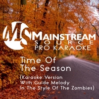 Mainstream Source Pro Karaoke | Time of the Season (Karaoke Version With Guide Melody in the Style of the Zombies)