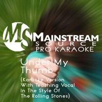 Mainstream Source Pro Karaoke | Under My Thumb (Karaoke Version With Teaching Vocal in the Style of the Rolling Stones)