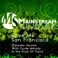Mainstream Source Pro Karaoke | Save Me San Francisco (Karaoke Version With Guide Melody in the Style of Train)