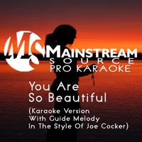Mainstream Source Pro Karaoke | You Are so Beautiful (Karaoke Version With Guide Melody in the Style of Joe Cocker)
