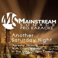 Mainstream Source Pro Karaoke | Another Saturday Night (Karaoke Version With Guide Melody in the Style of Sam Cooke)