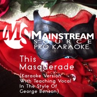 Mainstream Source Pro Karaoke | This Masquerade (Karaoke Version With Teaching Vocal in the Style of George Benson)