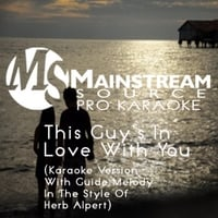 Mainstream Source Pro Karaoke | This Guy's in Love With You (Karaoke Version With Guide Melody in the Style of Herb Alpert)