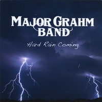 Major Grahm Band | Hard Rain Coming