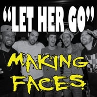 Making Faces | Let Her Go