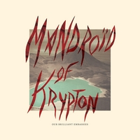 Mandroïd of Krypton | Our Brilliant Embassies