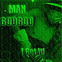 Man GooGoo | I Got It