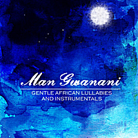 Man Gwanani | Gentle African Lullabies and Instrumentals