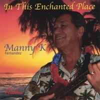 Manny K Fernandez | In This Enchanted Place