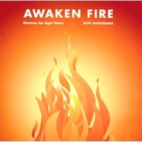 Manorama | Awaken Fire, Mantras For Agni Hotra
