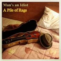 Man's an Idiot | A Pile of Rags