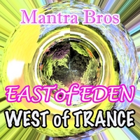 Mantra Bros | East of Eden, West of Trance