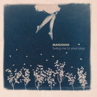 Manushan | Swing Me to Your Song