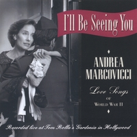 Andrea Marcovicci | I'll Be Seeing You... Love Songs of WWII