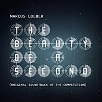 Marcus Loeber | The Beauty of a Second (Original Soundtrack of the Competition)