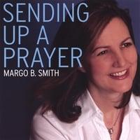 Sending Up A Prayer by Margo B Smith