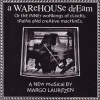 Margo Lauritzen | A Warehouse Dream: Or the Inner Workings of Clocks, Trains and Creative Machines